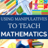 Using Manipulatives to Teach Math